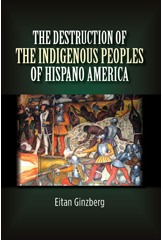 The Destruction of the Indigenous Peoples of Hispano America